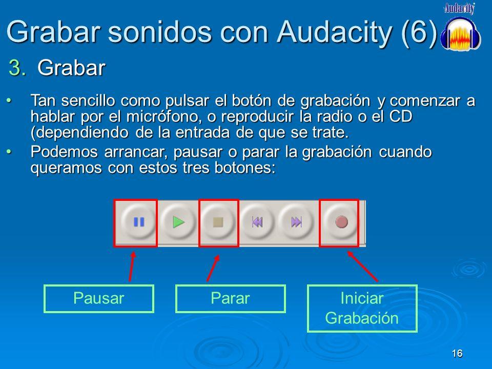 16 Grabar sonidos con Audacity (6) 3.Grabar Tan sencillo como pulsar el botón de grabación y comenzar a hablar por el micrófono, o reproducir la radio