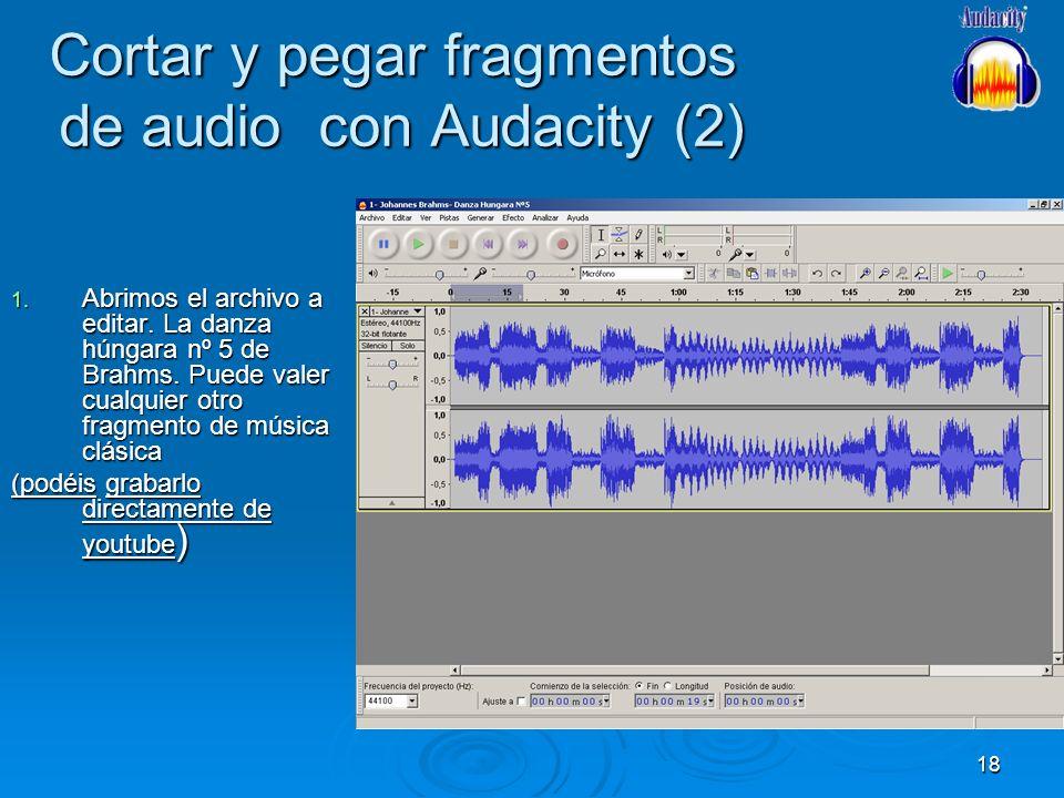 18 Cortar y pegar fragmentos de audio con Audacity (2) 1. Abrimos el archivo a editar. La danza húngara nº 5 de Brahms. Puede valer cualquier otro fra