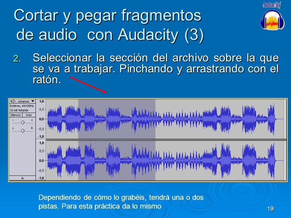 19 Cortar y pegar fragmentos de audio con Audacity (3) 2. Seleccionar la sección del archivo sobre la que se va a trabajar. Pinchando y arrastrando co