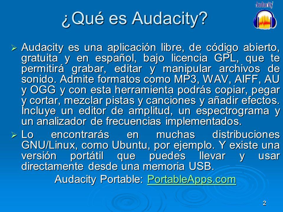 2 ¿Qué es Audacity? Audacity es una aplicación libre, de código abierto, gratuita y en español, bajo licencia GPL, que te permitirá grabar, editar y m