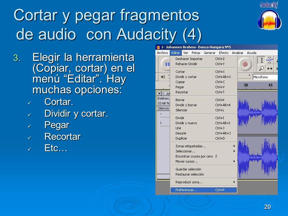 20 Cortar y pegar fragmentos de audio con Audacity (4) 3. Elegir la herramienta (Copiar, cortar) en el menú Editar. Hay muchas opciones: Cortar. Corta