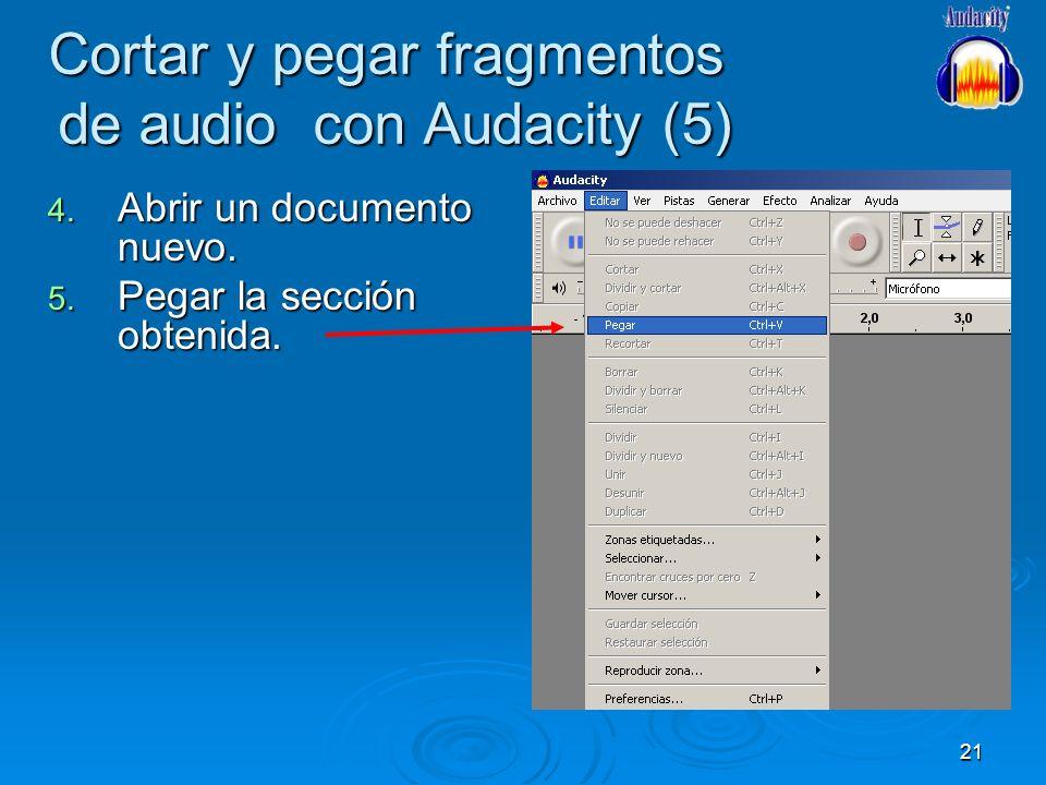 21 Cortar y pegar fragmentos de audio con Audacity (5) 4. Abrir un documento nuevo. 5. Pegar la sección obtenida.