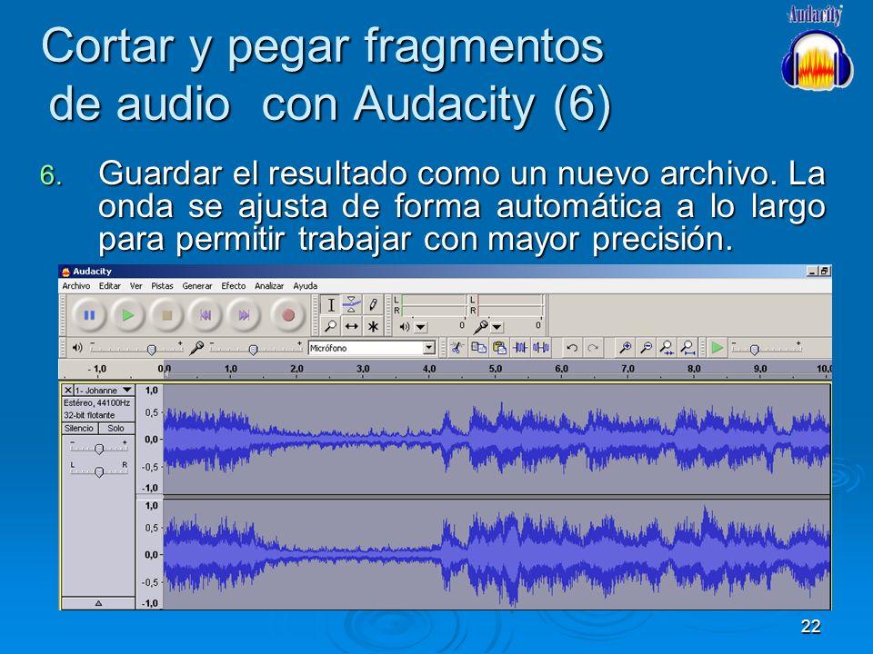 22 Cortar y pegar fragmentos de audio con Audacity (6) 6. Guardar el resultado como un nuevo archivo. La onda se ajusta de forma automática a lo largo