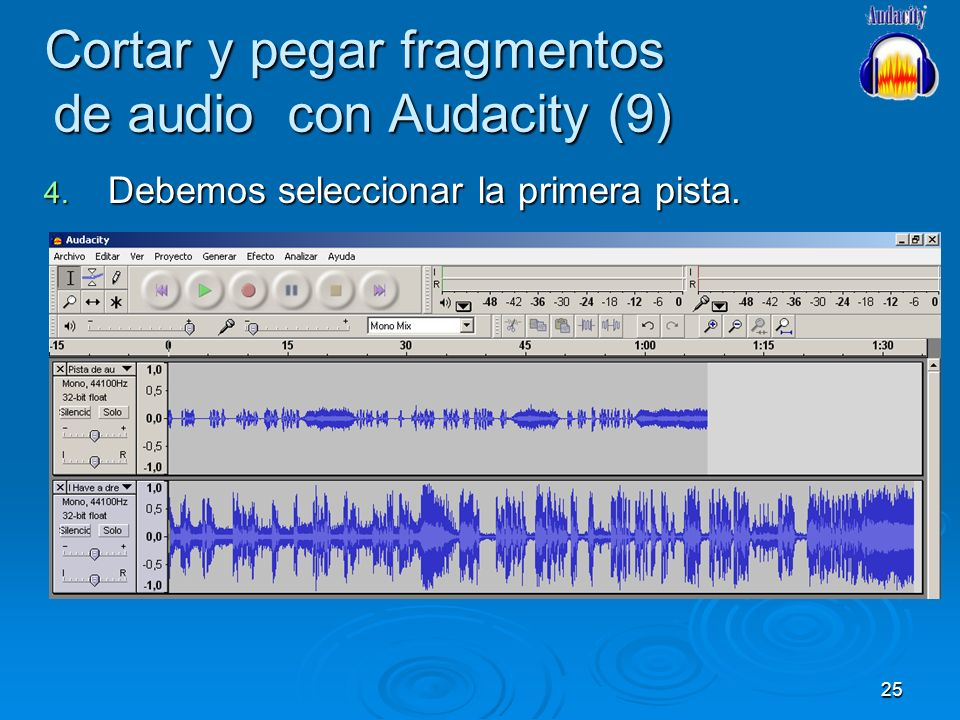 25 Cortar y pegar fragmentos de audio con Audacity (9) 4. Debemos seleccionar la primera pista.