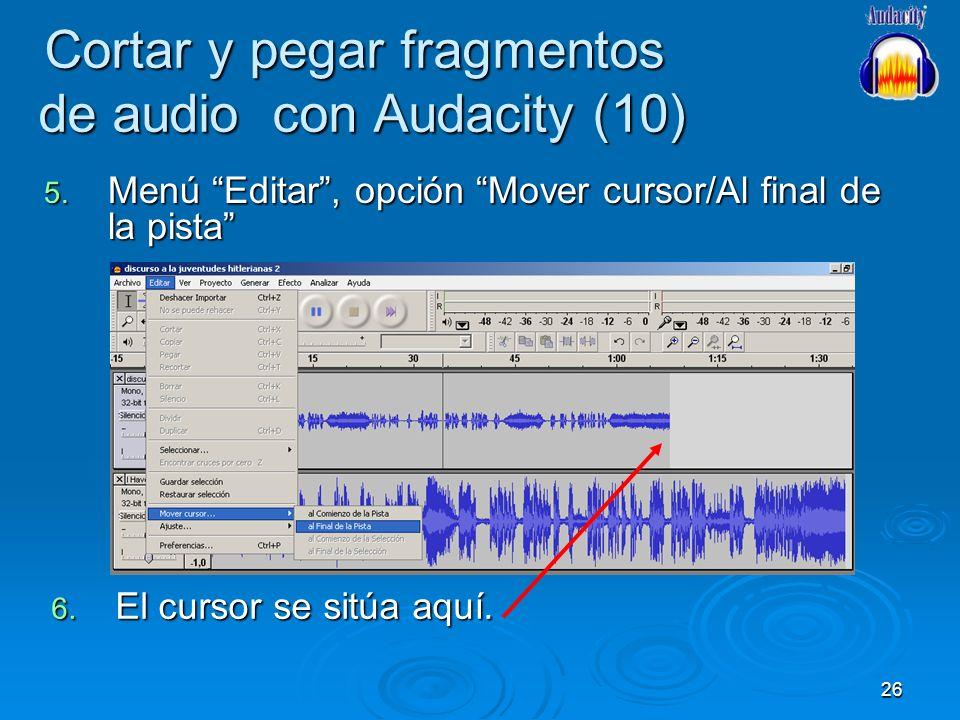 26 Cortar y pegar fragmentos de audio con Audacity (10) 5. Menú Editar, opción Mover cursor/Al final de la pista 6. El cursor se sitúa aquí.