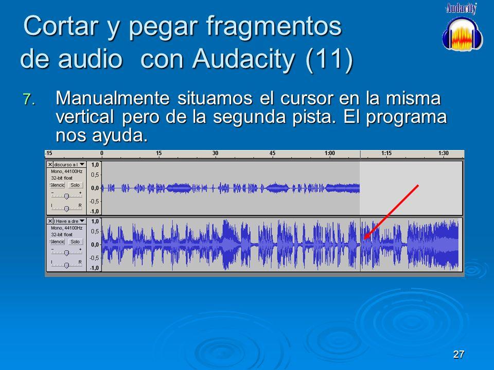 27 Cortar y pegar fragmentos de audio con Audacity (11) 7. Manualmente situamos el cursor en la misma vertical pero de la segunda pista. El programa n