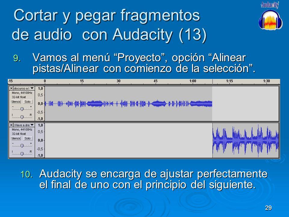 29 Cortar y pegar fragmentos de audio con Audacity (13) 9. Vamos al menú Proyecto, opción Alinear pistas/Alinear con comienzo de la selección. 10. Aud