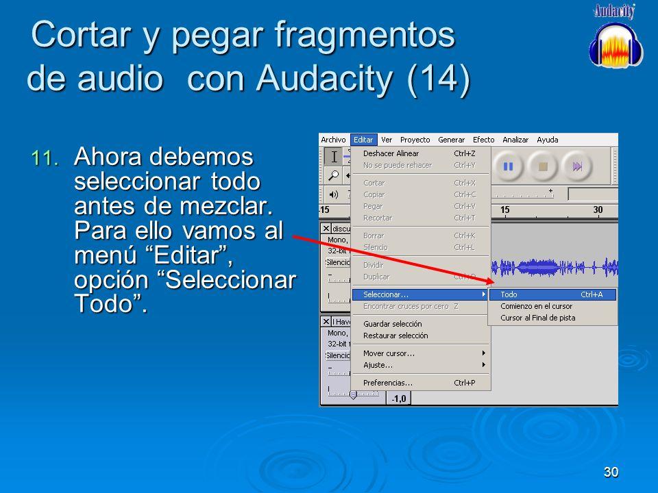 30 Cortar y pegar fragmentos de audio con Audacity (14) 11. Ahora debemos seleccionar todo antes de mezclar. Para ello vamos al menú Editar, opción Se