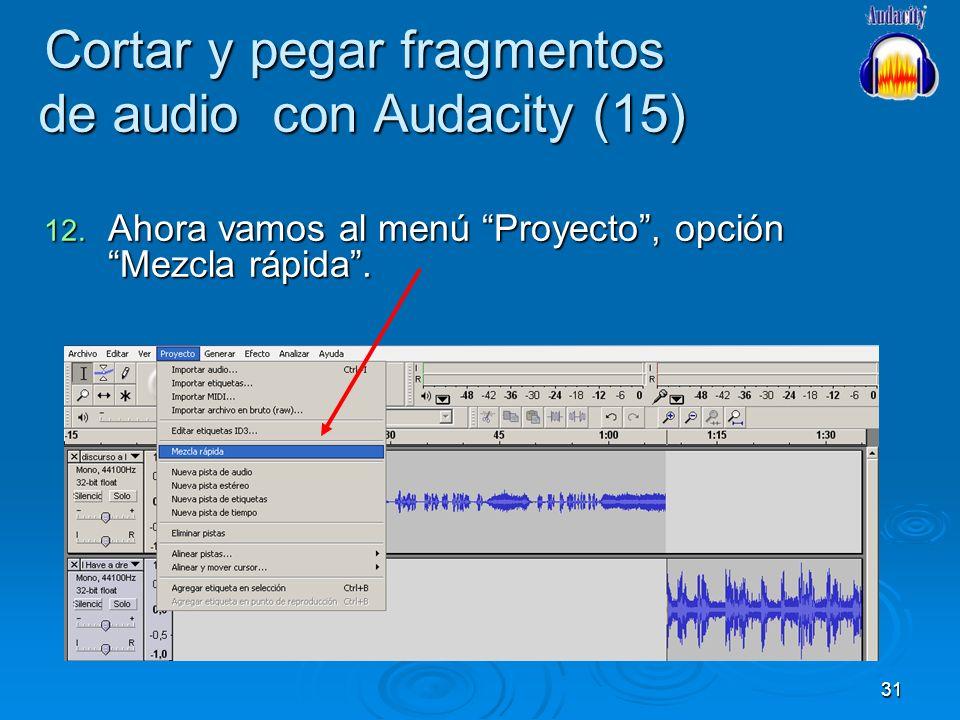 31 Cortar y pegar fragmentos de audio con Audacity (15) 12. Ahora vamos al menú Proyecto, opción Mezcla rápida.