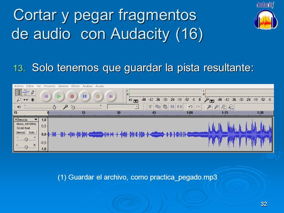 32 Cortar y pegar fragmentos de audio con Audacity (16) 13. Solo tenemos que guardar la pista resultante: (1) Guardar el archivo, como practica_pegado