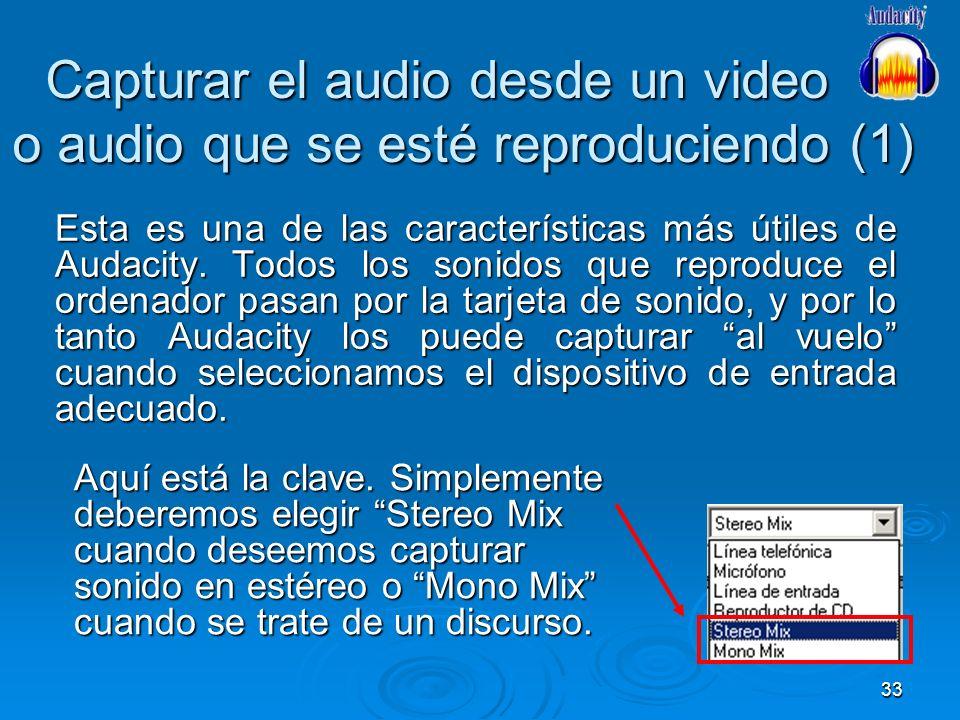 33 Capturar el audio desde un video o audio que se esté reproduciendo (1) Esta es una de las características más útiles de Audacity. Todos los sonidos