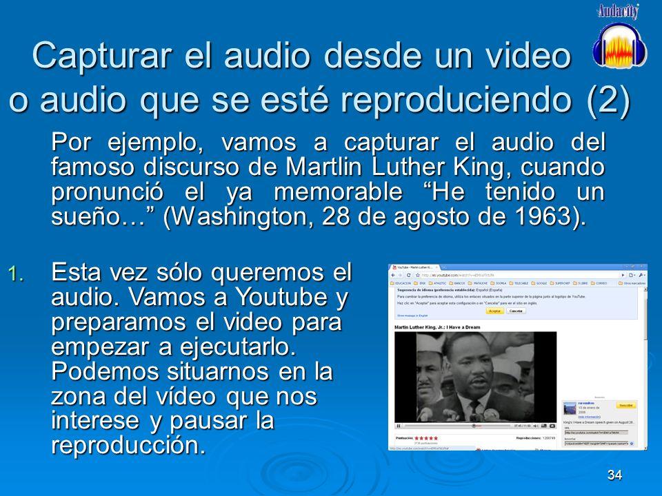 34 Capturar el audio desde un video o audio que se esté reproduciendo (2) Por ejemplo, vamos a capturar el audio del famoso discurso de Martlin Luther