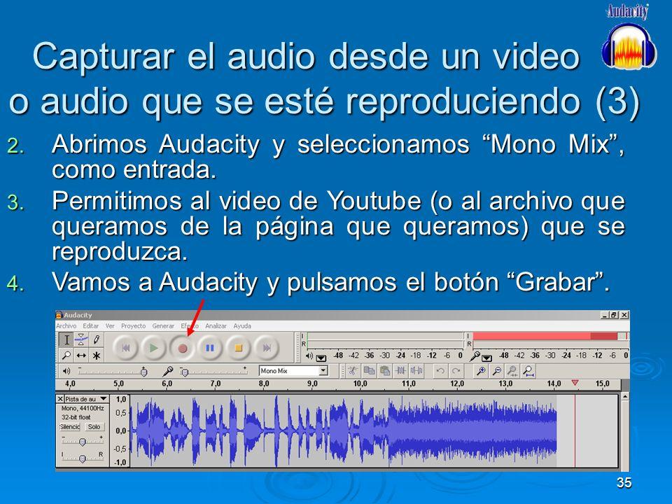 35 Capturar el audio desde un video o audio que se esté reproduciendo (3) 2. Abrimos Audacity y seleccionamos Mono Mix, como entrada. 3. Permitimos al