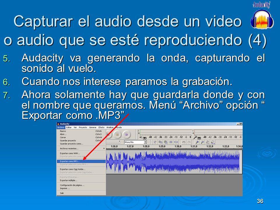 36 Capturar el audio desde un video o audio que se esté reproduciendo (4) 5. Audacity va generando la onda, capturando el sonido al vuelo. 6. Cuando n