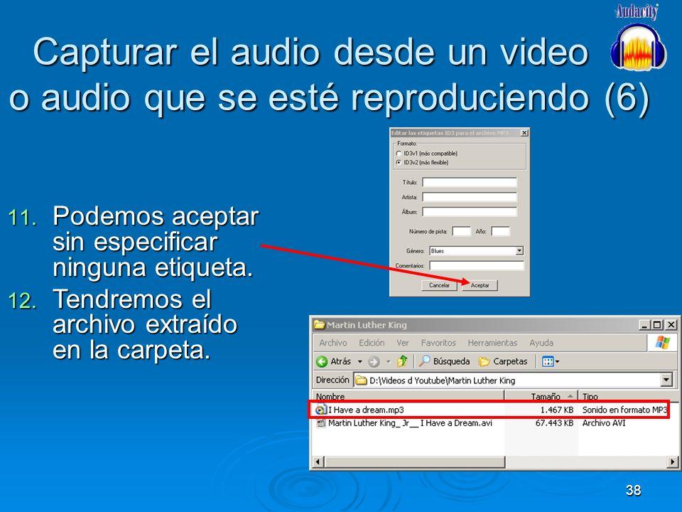 38 Capturar el audio desde un video o audio que se esté reproduciendo (6) 11. Podemos aceptar sin especificar ninguna etiqueta. 12. Tendremos el archi