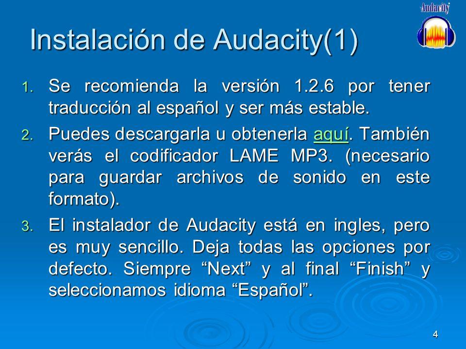 4 Instalación de Audacity(1) 1. Se recomienda la versión 1.2.6 por tener traducción al español y ser más estable. 2. Puedes descargarla u obtenerla aq