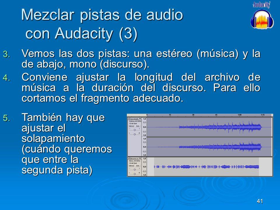 41 Mezclar pistas de audio con Audacity (3) 5. También hay que ajustar el solapamiento (cuándo queremos que entre la segunda pista) 3. Vemos las dos p