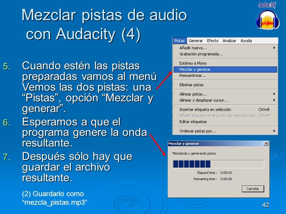 42 Mezclar pistas de audio con Audacity (4) 5. Cuando estén las pistas preparadas vamos al menú Vemos las dos pistas: una Pistas, opción Mezclar y gen