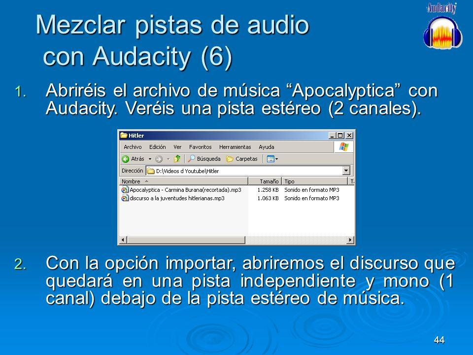 44 Mezclar pistas de audio con Audacity (6) 1. Abriréis el archivo de música Apocalyptica con Audacity. Veréis una pista estéreo (2 canales). 2. Con l