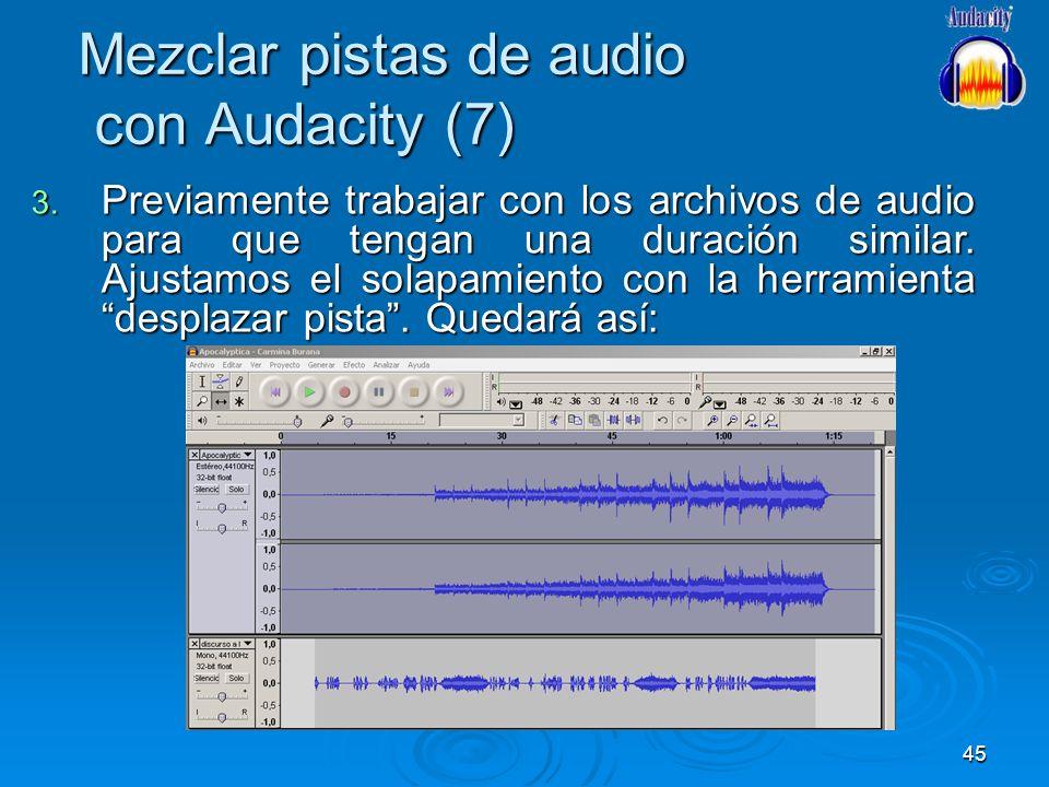 45 Mezclar pistas de audio con Audacity (7) 3. Previamente trabajar con los archivos de audio para que tengan una duración similar. Ajustamos el solap