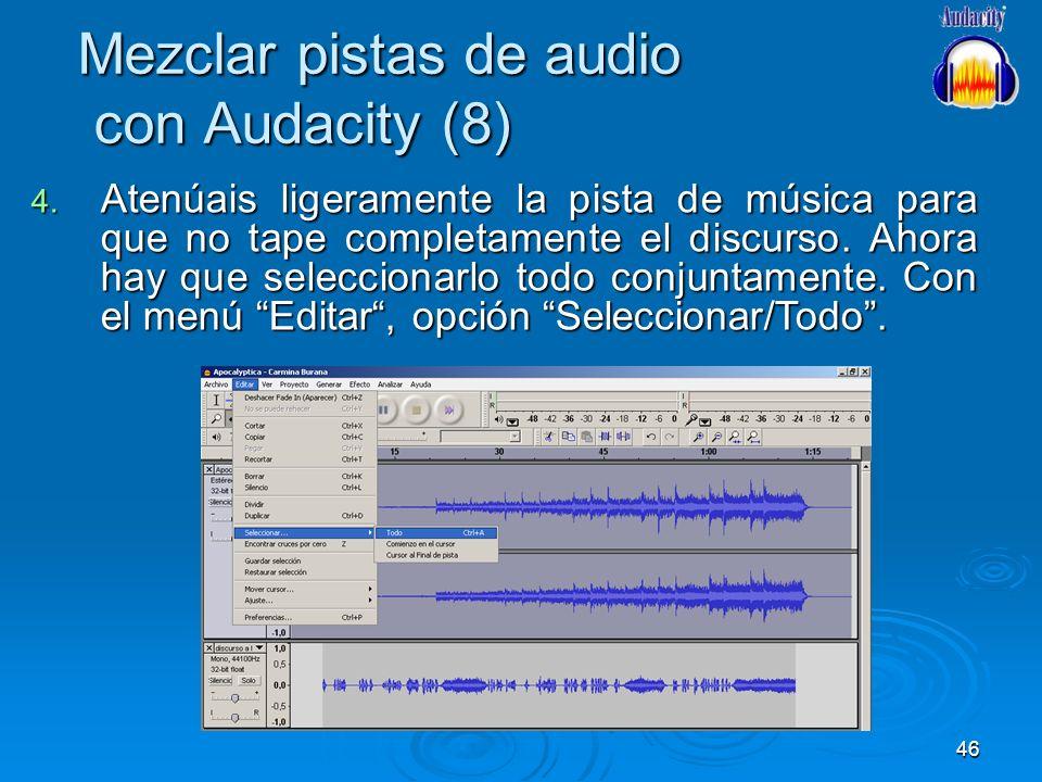 46 Mezclar pistas de audio con Audacity (8) 4. Atenúais ligeramente la pista de música para que no tape completamente el discurso. Ahora hay que selec