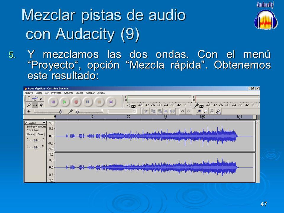 47 Mezclar pistas de audio con Audacity (9) 5. Y mezclamos las dos ondas. Con el menú Proyecto, opción Mezcla rápida. Obtenemos este resultado: