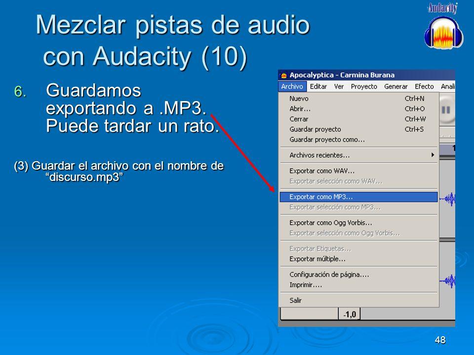 48 Mezclar pistas de audio con Audacity (10) 6. Guardamos exportando a.MP3. Puede tardar un rato. (3) Guardar el archivo con el nombre de discurso.mp3