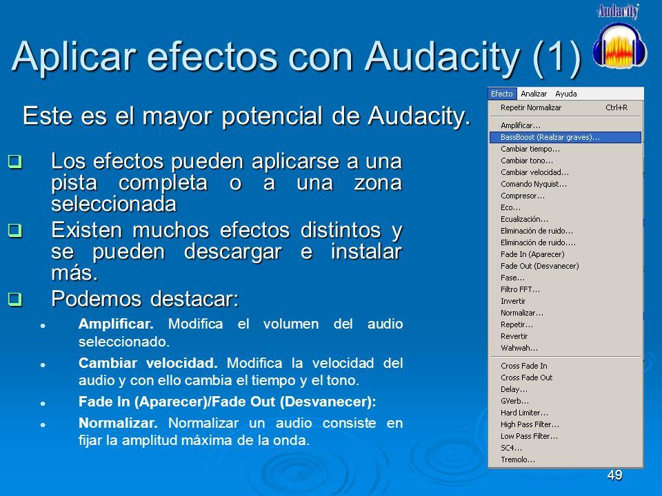49 Aplicar efectos con Audacity (1) Este es el mayor potencial de Audacity. Los efectos pueden aplicarse a una pista completa o a una zona seleccionad