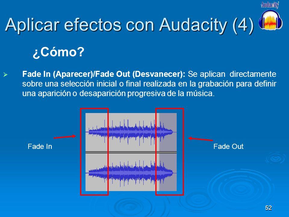 52 Aplicar efectos con Audacity (4) Fade In (Aparecer)/Fade Out (Desvanecer): Se aplican directamente sobre una selección inicial o final realizada en