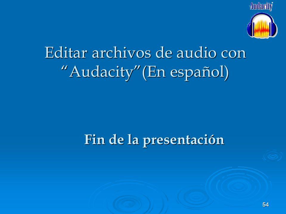 54 Fin de la presentación Editar archivos de audio con Audacity(En español)