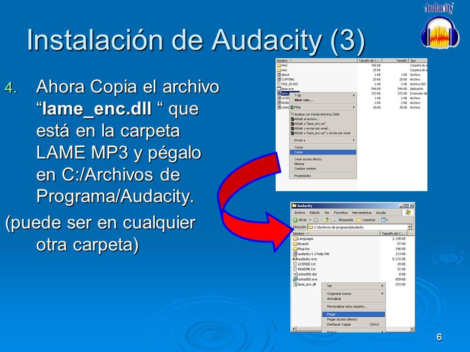 6 Instalación de Audacity (3) 4. Ahora Copia el archivolame_enc.dll que está en la carpeta LAME MP3 y pégalo en C:/Archivos de Programa/Audacity. (pue
