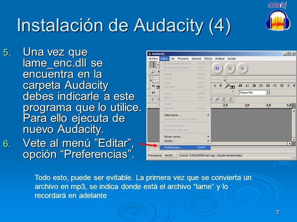7 Instalación de Audacity (4) 5. Una vez que lame_enc.dll se encuentra en la carpeta Audacity debes indicarle a este programa que lo utilice. Para ell