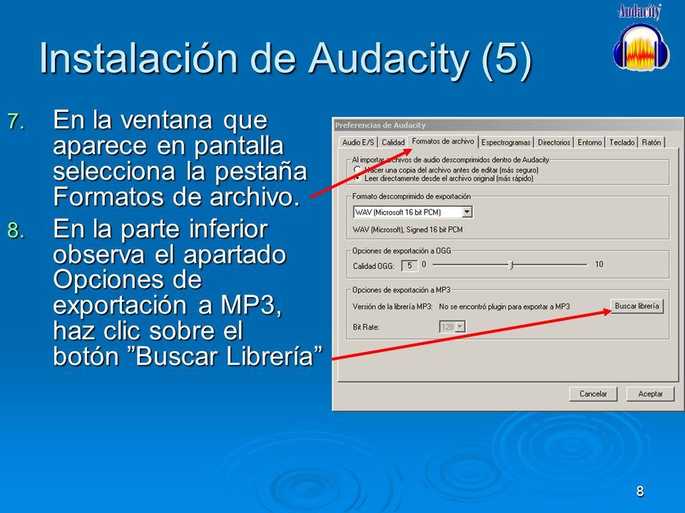 8 Instalación de Audacity (5) 7. En la ventana que aparece en pantalla selecciona la pestaña Formatos de archivo. 8. En la parte inferior observa el a