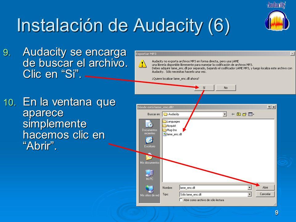 9 Instalación de Audacity (6) 9. Audacity se encarga de buscar el archivo. Clic en Si. 10. En la ventana que aparece simplemente hacemos clic en Abrir