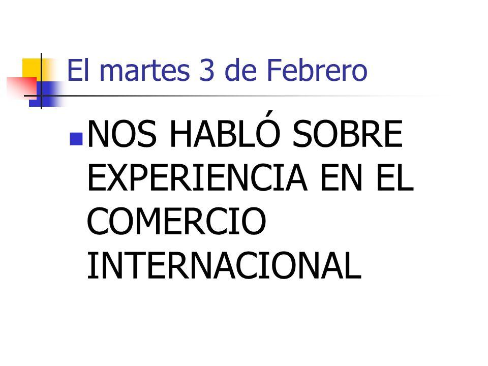 El martes 3 de Febrero NOS HABLÓ SOBRE EXPERIENCIA EN EL COMERCIO INTERNACIONAL