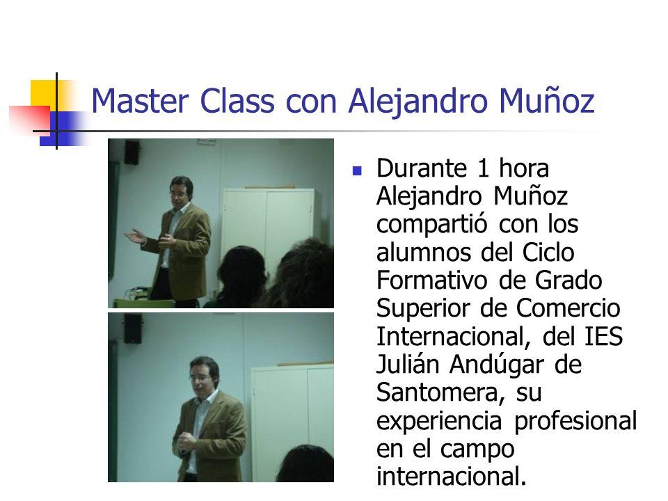 Master Class con Alejandro Muñoz Durante 1 hora Alejandro Muñoz compartió con los alumnos del Ciclo Formativo de Grado Superior de Comercio Internacio