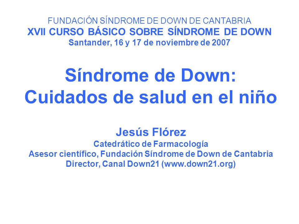 FUNDACIÓN SÍNDROME DE DOWN DE CANTABRIA XVII CURSO BÁSICO SOBRE SÍNDROME DE DOWN Santander, 16 y 17 de noviembre de 2007 Síndrome de Down: Cuidados de