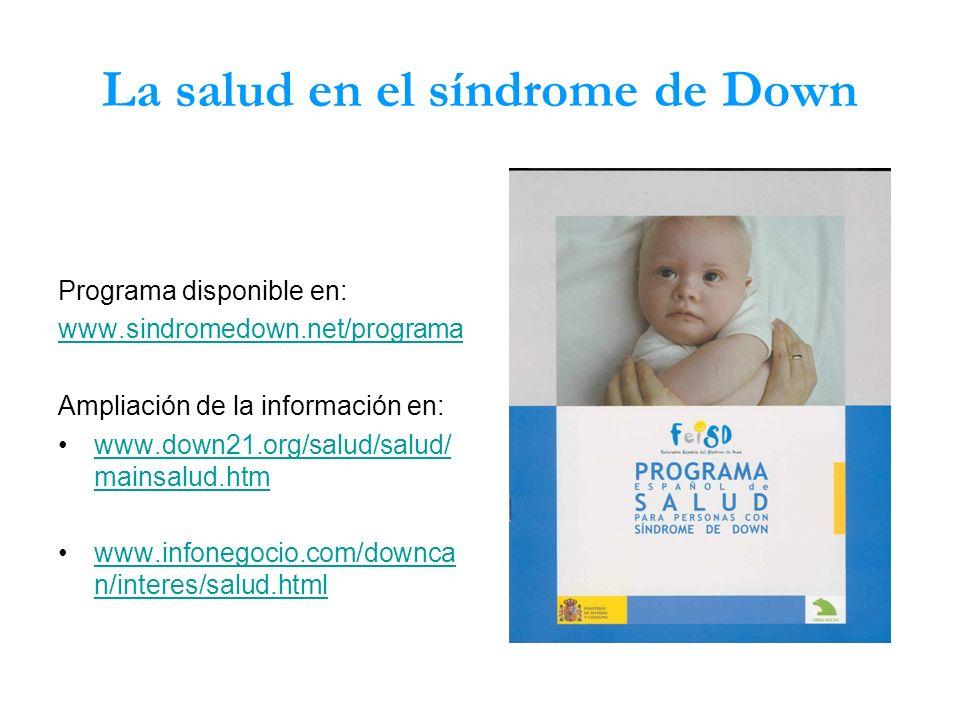 La salud en el síndrome de Down Programa disponible en: www.sindromedown.net/programa Ampliación de la información en: www.down21.org/salud/salud/ mai