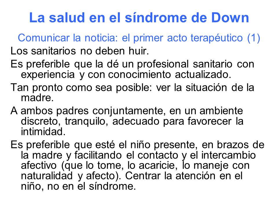 La salud en el síndrome de Down Comunicar la noticia: el primer acto terapéutico (1) Los sanitarios no deben huir. Es preferible que la dé un profesio