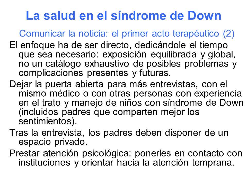 La salud en el síndrome de Down Comunicar la noticia: el primer acto terapéutico (2) El enfoque ha de ser directo, dedicándole el tiempo que sea neces
