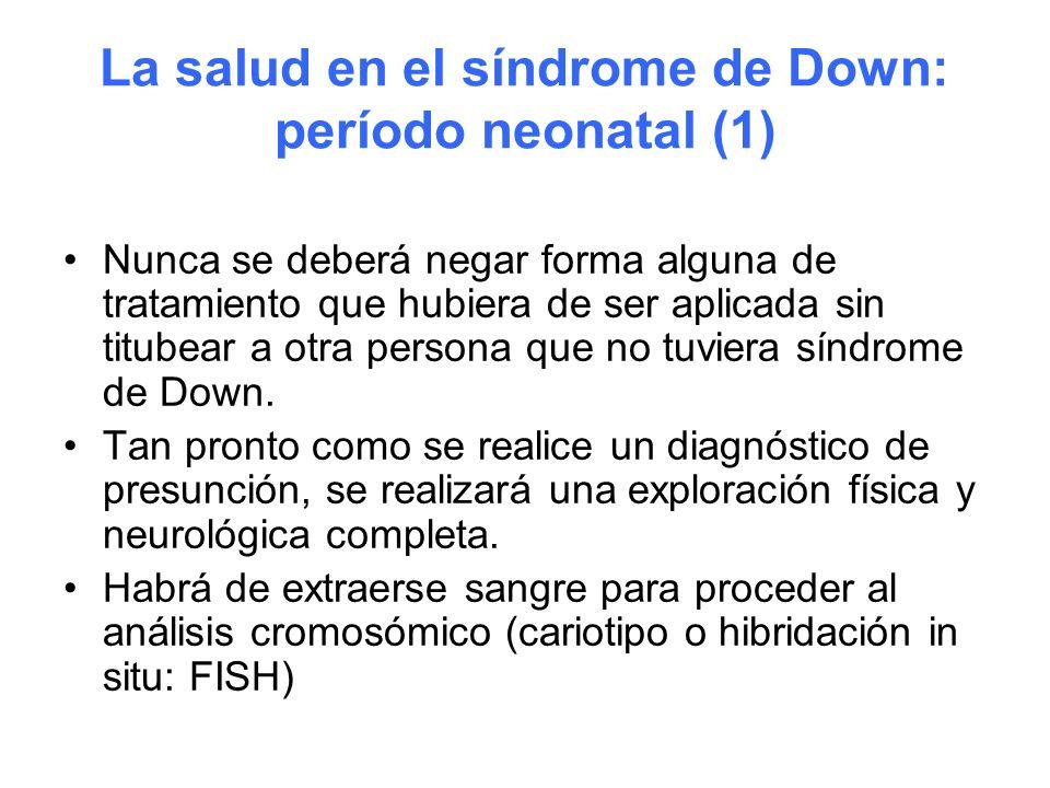 La salud en el síndrome de Down: período neonatal (1) Nunca se deberá negar forma alguna de tratamiento que hubiera de ser aplicada sin titubear a otr