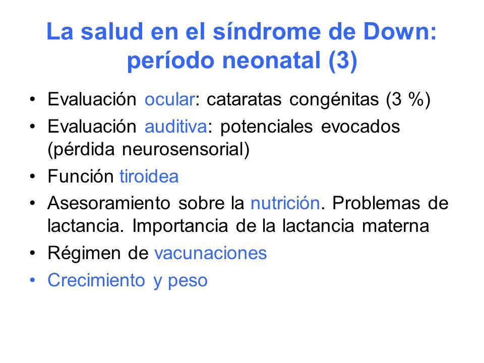 La salud en el síndrome de Down: período neonatal (3) Evaluación ocular: cataratas congénitas (3 %) Evaluación auditiva: potenciales evocados (pérdida