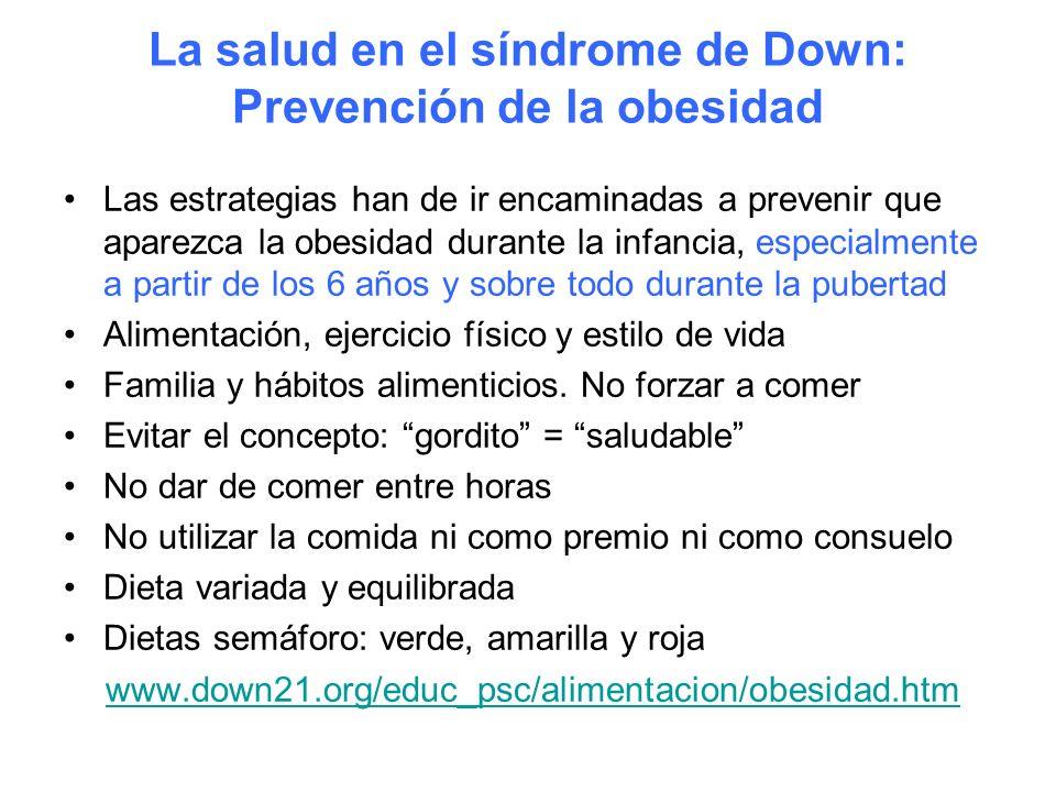 La salud en el síndrome de Down: Prevención de la obesidad Las estrategias han de ir encaminadas a prevenir que aparezca la obesidad durante la infanc