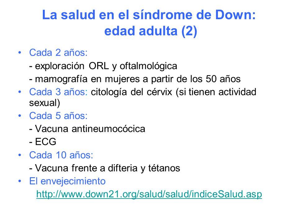 La salud en el síndrome de Down: edad adulta (2) Cada 2 años: - exploración ORL y oftalmológica - mamografía en mujeres a partir de los 50 años Cada 3