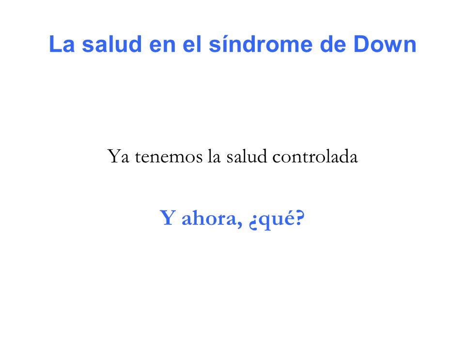 La salud en el síndrome de Down Ya tenemos la salud controlada Y ahora, ¿qué?