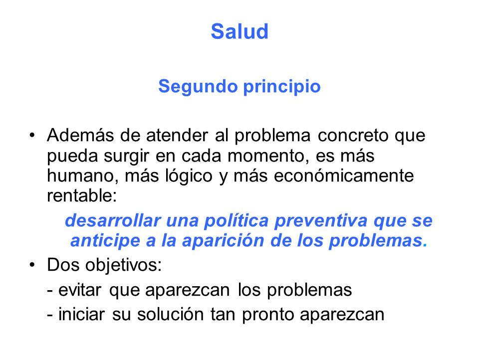 Salud Segundo principio Además de atender al problema concreto que pueda surgir en cada momento, es más humano, más lógico y más económicamente rentab