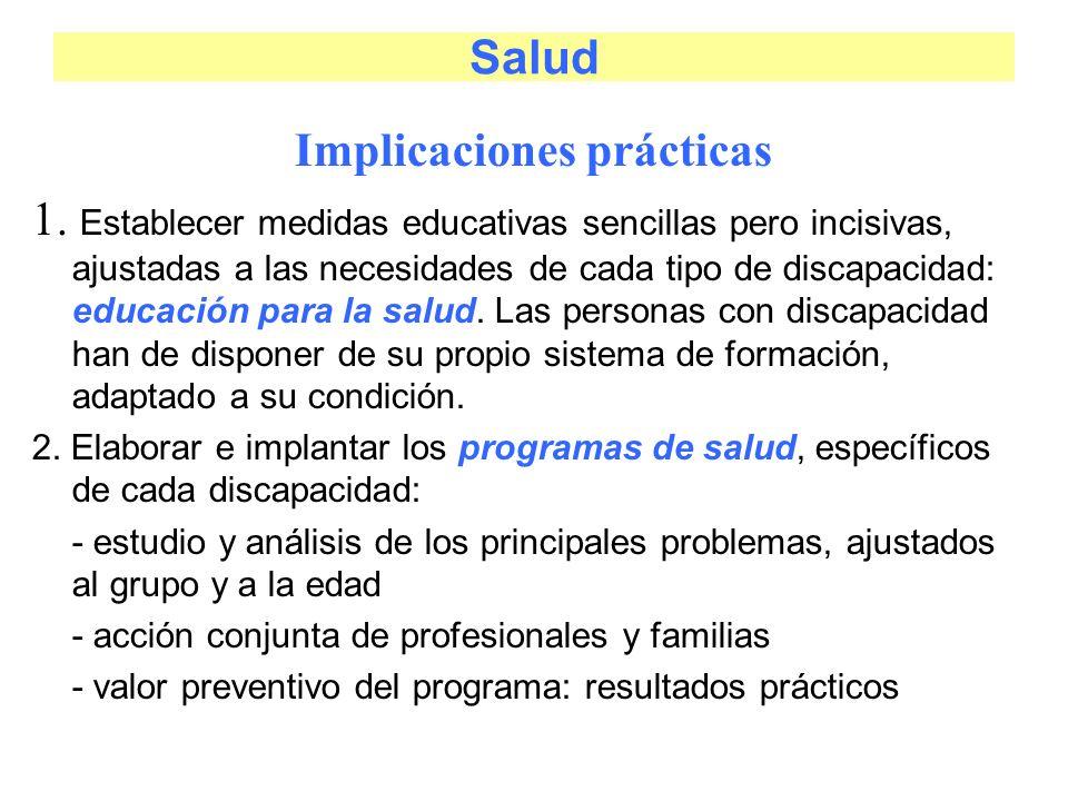 Salud Implicaciones prácticas 1. Establecer medidas educativas sencillas pero incisivas, ajustadas a las necesidades de cada tipo de discapacidad: edu