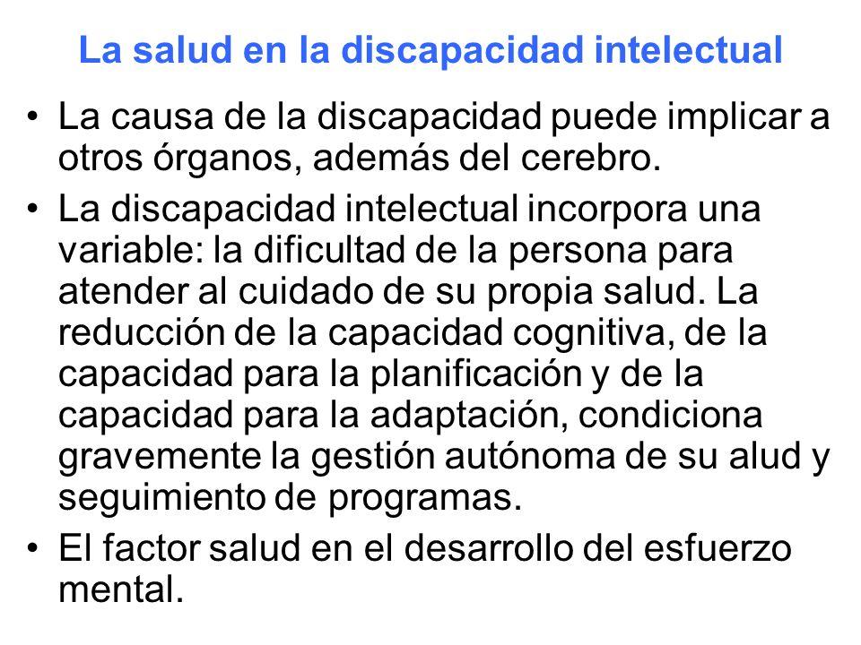 La salud en la discapacidad intelectual La causa de la discapacidad puede implicar a otros órganos, además del cerebro. La discapacidad intelectual in