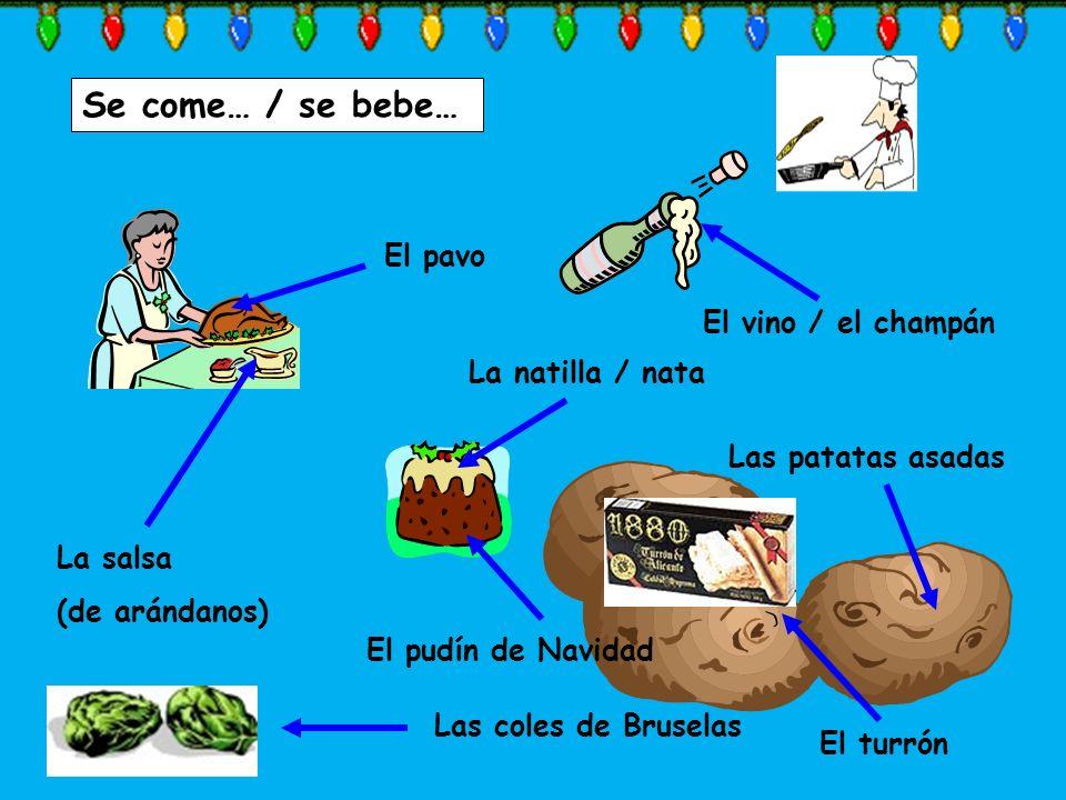 Se come… / se bebe… El pavo La salsa (de arándanos) El vino / el champán La natilla / nata El pudín de Navidad Las patatas asadas Las coles de Brusela