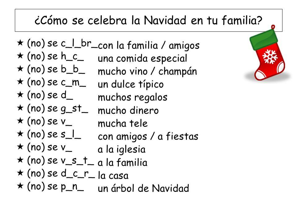 ¿Cómo se celebra la Navidad en tu familia? (no) se c_l_br_ (no) se h_c_ (no) se b_b_ (no) se c_m_ (no) se d_ (no) se g_st_ (no) se v_ (no) se s_l_ (no